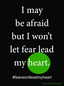Fear won't lead my heart